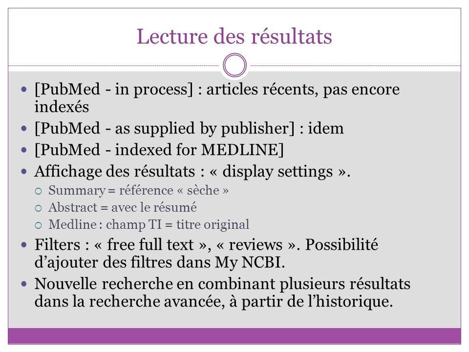 Lecture des résultats [PubMed - in process] : articles récents, pas encore indexés. [PubMed - as supplied by publisher] : idem.